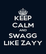 KEEP CALM AND SWAGG LIKE ZAYY - Personalised Poster A4 size