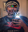 KEEP CALM AND Swagg' On - Personalised Poster A4 size