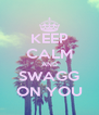 KEEP CALM AND SWAGG ON YOU - Personalised Poster A4 size