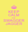 KEEP CALM AND SWAGGER JAGGER - Personalised Poster A4 size