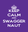 KEEP CALM AND SWAGGER NAUT - Personalised Poster A4 size