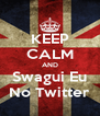 KEEP CALM AND Swagui Eu No Twitter - Personalised Poster A4 size