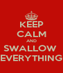 KEEP CALM AND SWALLOW  EVERYTHING - Personalised Poster A4 size