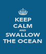 KEEP CALM AND SWALLOW THE OCEAN - Personalised Poster A4 size