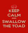 KEEP CALM AND SWALLOW THE TOAD - Personalised Poster A4 size