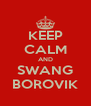 KEEP CALM AND SWANG BOROVIK - Personalised Poster A4 size