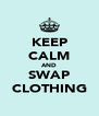 KEEP CALM AND SWAP CLOTHING - Personalised Poster A4 size