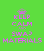 KEEP CALM AND SWAP MATERIALS - Personalised Poster A4 size