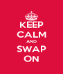 KEEP CALM AND SWAP ON - Personalised Poster A4 size