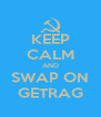 KEEP CALM AND SWAP ON GETRAG - Personalised Poster A4 size