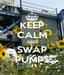 KEEP CALM AND SWAP PUMPS - Personalised Poster A4 size