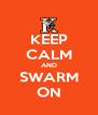 KEEP CALM AND SWARM ON - Personalised Poster A4 size