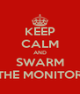 KEEP CALM AND SWARM THE MONITOR - Personalised Poster A4 size