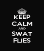 KEEP CALM AND SWAT FLIES - Personalised Poster A4 size