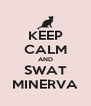 KEEP CALM AND SWAT MINERVA - Personalised Poster A4 size