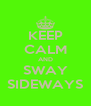 KEEP CALM AND SWAY SIDEWAYS - Personalised Poster A4 size