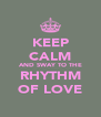 KEEP CALM AND SWAY TO THE RHYTHM OF LOVE - Personalised Poster A4 size