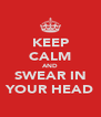 KEEP CALM AND SWEAR IN YOUR HEAD - Personalised Poster A4 size