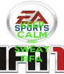 KEEP CALM AND SWEAT FIFA - Personalised Poster A4 size