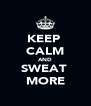 KEEP  CALM AND SWEAT  MORE - Personalised Poster A4 size