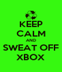 KEEP CALM AND SWEAT OFF XBOX - Personalised Poster A4 size