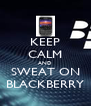 KEEP CALM AND SWEAT ON BLACKBERRY - Personalised Poster A4 size