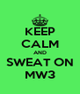 KEEP CALM AND SWEAT ON MW3 - Personalised Poster A4 size
