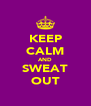 KEEP CALM AND SWEAT OUT - Personalised Poster A4 size