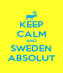 KEEP CALM AND SWEDEN ABSOLUT - Personalised Poster A4 size