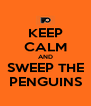 KEEP CALM AND SWEEP THE PENGUINS - Personalised Poster A4 size