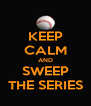 KEEP CALM AND SWEEP THE SERIES - Personalised Poster A4 size
