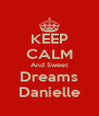 KEEP CALM And Sweet Dreams Danielle - Personalised Poster A4 size