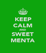 KEEP CALM AND SWEET MENTA - Personalised Poster A4 size