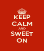 KEEP CALM AND SWEET ON - Personalised Poster A4 size