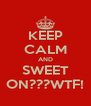 KEEP CALM AND SWEET ON???WTF! - Personalised Poster A4 size