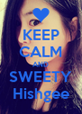 KEEP CALM AND SWEETY Hishgee - Personalised Poster A4 size