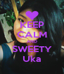 KEEP CALM AND SWEETY Uka - Personalised Poster A4 size