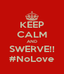 KEEP CALM AND SWERVE!! #NoLove - Personalised Poster A4 size