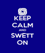 KEEP CALM AND SWETT ON - Personalised Poster A4 size