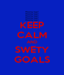 KEEP CALM AND SWETY GOALS - Personalised Poster A4 size