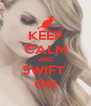 KEEP CALM AND SWIFT  ON - Personalised Poster A4 size
