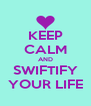 KEEP CALM AND SWIFTIFY YOUR LIFE - Personalised Poster A4 size