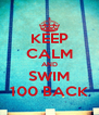 KEEP CALM AND SWIM 100 BACK - Personalised Poster A4 size