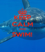 KEEP CALM AND SWIM!  - Personalised Poster A4 size