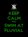 KEEP CALM AND SWIM AT FLUVIAL - Personalised Poster A4 size