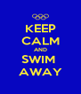 KEEP CALM AND SWIM  AWAY - Personalised Poster A4 size
