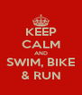 KEEP CALM AND SWIM, BIKE & RUN - Personalised Poster A4 size