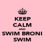 KEEP CALM AND SWIM BRONI SWIM - Personalised Poster A4 size