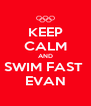 KEEP CALM AND SWIM FAST  EVAN - Personalised Poster A4 size