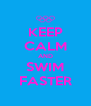 KEEP CALM AND SWIM FASTER - Personalised Poster A4 size